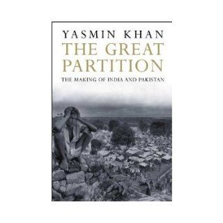 The Great Partition: The Making of India and Pakistan [Paperback]: YASMIN KHAN: Books