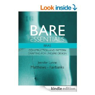 Bare Essentials: Bras   Construction and Pattern Drafting for Lingerie Design   Kindle edition by Jennifer Lynne Matthews   Fairbanks. Crafts, Hobbies & Home Kindle eBooks @ .