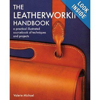 Leatherworking Handbook: A Practical Illustrated Sourcebook of Techniques and Projects: Valerie Michael: 9781844034741: Books