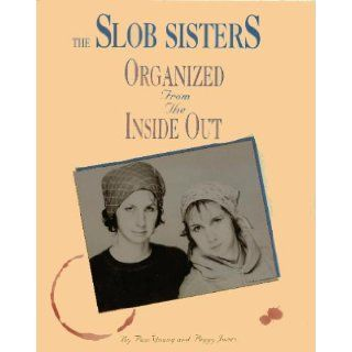 The Slob Sisters: Organized from the Inside Out (With VHS): Pam Young, Peggy Jones: Books