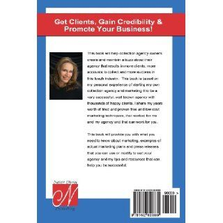 Collection Agency Marketing How to get clients, gain credibility and promote your business (The Collecting Money Series) Michelle Dunn, Amie Burke, Christina Nitschmann, Laura Lowenstein Esq., Sue Sempier 9781482600889 Books