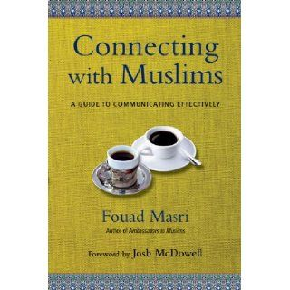 Connecting with Muslims: A Guide to Communicating Effectively: Fouad Masri, Josh McDowell: 9780830844203: Books