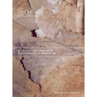 Art, Biology, and Conservation: Biodeterioration of Works of Art (Metropolitan Museum of Art Series): Robert J. Koestler, Victoria H. Koestler, A. Elena Charola, Fernando E. Nieto Fernandez: 9780300104820: Books