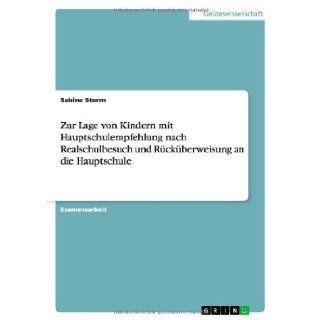 Zur Lage von Kindern mit Hauptschulempfehlung nach Realschulbesuch und R�ck�berweisung an die Hauptschule (German Edition): Sabine Storm: 9783656205449: Books
