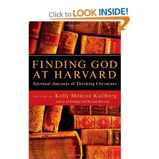 Finding God at Harvard: Spiritual Journeys of Thinking Christians: Kelly Monroe Kullberg: 9780830834334: Books