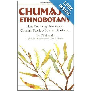 Chumash Ethnobotany: Plant Knowledge Among the Chumash People of Southern California (Santa Barbara Museum of Natural History Monographs): Jan Timbrook, Chris Chapman: 9781597140485: Books