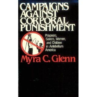 Campaigns Against Corporal Punishment: Myra Glenn: 9780873958134: Books