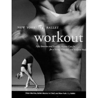 New York City Ballet Workout Fifty Stretches And Exercises Anyone Can Do For A Strong, Graceful, And Sculpted Body Peter Martins 9780688148430 Books