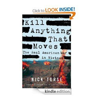 Kill Anything That Moves: The Real American War in Vietnam (American Empire Project) eBook: Nick Turse: Kindle Store