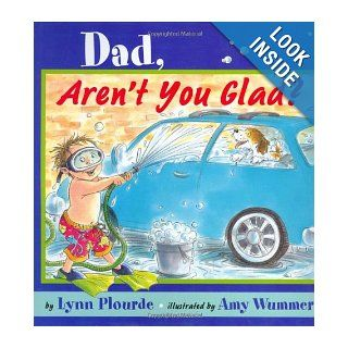 Dad, Aren't You Glad?: Lynn Plourde, Amy Wummer: 9780525473626: Books