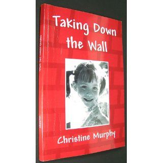 Taking Down the Wall Christine Murphy 9781436376747 Books