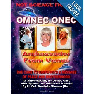 Omnec Onec: Ambasador From Venus: Wendelle Stevens, Sean Casteel, Timothy Beckley: 9781606110515: Books