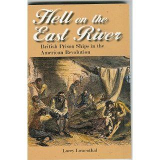 Hell on the East River: British Prison Ships in the American Revolution: Larry Lowenthal: 9780916346768: Books