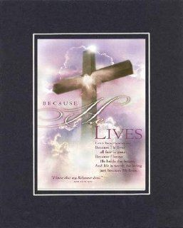 Because He Lives . . . 8 x 10 Inches Biblical/Religious Verses set in Double Beveled Matting (Black on Black)   A Timeless and Priceless Poetry Keepsake Collection   Prints