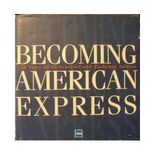 Becoming American Express: 150 Years of Reinvention and Customer Service: Reed Massengill: 9780916103583: Books