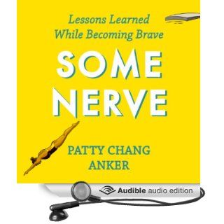 Some Nerve: Lessons Learned While Becoming Brave (Audible Audio Edition): Patty Chang Anker, Alysia Reiner: Books