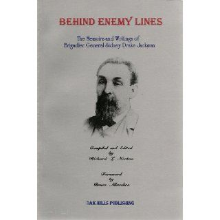 Behind Enemy Lines The Memoirs and Writings of Brigadier General Sidney Drake Jackman Richard L. Norton, Sidney D. Jackman 9781891959042 Books