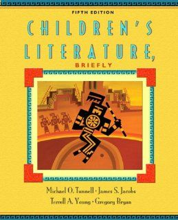 Children's Literature, Briefly (5th Edition) (0000132480565): Michael O. Tunnell, James S. Jacobs, Terrell A. Young, Gregory Bryan: Books