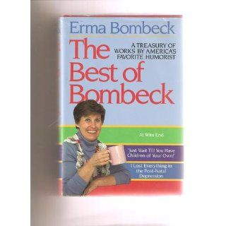The Best of Bombeck: At Wit's End, Just Wait Until You Have Children of Your Own, I Lost Everything in the Post Natal Depression: Erma Bombeck: 9780883657218: Books