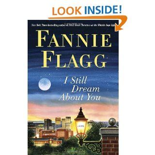 I Still Dream About You A Novel Fannie Flagg 9781400065936 Books