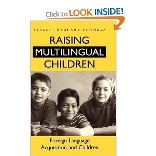 Raising Multilingual Children: Foreign Language Acquisition and Children: Tracey Tokuhama Espinosa: 9780897897501: Books