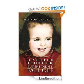 They Kicked Her to the Curb, but She Didn't Fall Off   Kindle edition by Shannon Grace Kelly . Biographies & Memoirs Kindle eBooks @ .