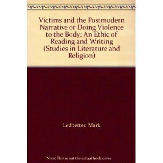 Victims and the Postmodern Narrative or Doing Violence to the Body: An Ethic of Reading and Writing (Studies in Literature and Religion): Mark Ledbetter, David Jasper: 9780333532638: Books