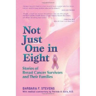 Not Just One in Eight: Stories of Breast Cancer Survivors and Their Families: Barbara Stevens: 9781558748323: Books