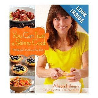 You Can Trust a Skinny Cook: Allison Fishman: 9780470876350: Books