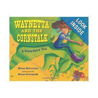 Waynetta and the Cornstalk A Texas Fairy Tale Helen Ketteman, Diane Greenseid 9780807586877  Children's Books