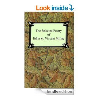 The Selected Poetry of Edna St. Vincent Millay (Renascence and Other Poems, A Few Figs From Thistles, Second April, and The Ballad of the Harp Weaver) eBook: Edna St. Vincent Millay: Kindle Store