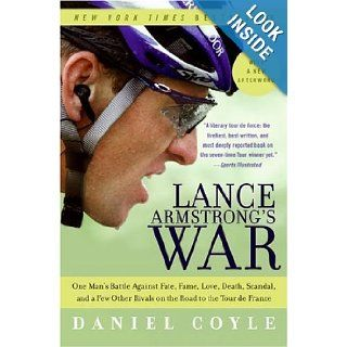 Lance Armstrong's War One Man's Battle Against Fate, Fame, Love, Death, Scandal, and a Few Other Rivals on the Road to the Tour de France Daniel Coyle Books