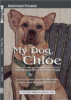 My Dog, Chloe: Grieving the Loss of a Man's Best Friend: Braddon Mendelson: Movies & TV
