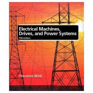 Electrical Machines, Drives, and Power Systems (5th Edition) 5th (fifth) Edition by Wildi, Theodore published by Prentice Hall (2002) Hardcover Books