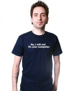 No I Will Not Fix Your Computer T Shirt Funny Nerd Geek TEE Squad it Tech shirt Clothing