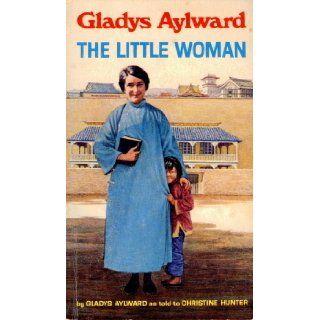 Gladys Aylward The Little Woman Gladys Aylward, Christine Hunter 9780802429865 Books