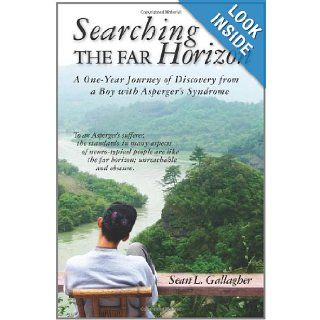 Searching the Far Horizon A One Year Journey of Discovery from a Boy with Asperger's Syndrome Sean L. Gallagher 9781461024248 Books