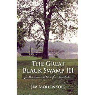 The Great Black Swamp III Further Historical Tales of Northwest Ohio Jim Mollenkopf 9780966591057 Books