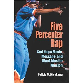 Five Percenter Rap: God Hop's Music, Message, and Black Muslim Mission (Profiles in Popular Music): Felicia Miyakawa: 9780253217639: Books