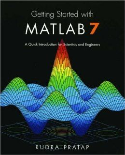 Getting Started with MATLAB 7 A Quick Introduction for Scientists and Engineers (The Oxford Series in Electrical and Computer Engineering) 9780195179378 Science & Mathematics Books @