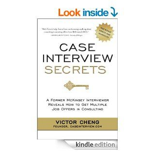 Case Interview Secrets A Former McKinsey Interviewer Reveals How to Get Multiple Job Offers in Consulting   Kindle edition by Victor Cheng. Business & Money Kindle eBooks @ .