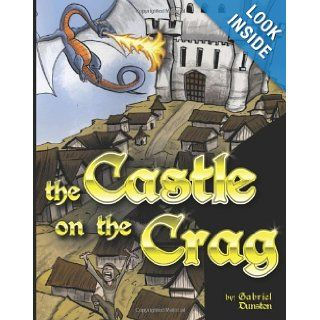 Castle on the Crag: An epic poem about an Evil Queen, and Eviler Dragon, and a surprising Hero.: Gabriel Z. Dunston: 9781482645347:  Kids' Books