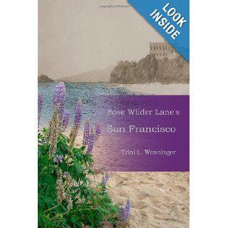 Rose Wilder Lane'S San Francisco Trini Wenninger 9781105082245 Books