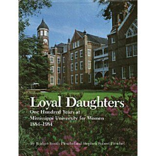 Loyal daughters: One hundred years at Mississippi University for Women, 1884 1984: Bridget Smith Pieschel: 9780878052431: Books