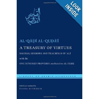 A Treasury of Virtues: Sayings, Sermons, and Teachings of Ali, with the One Hundred Proverbs, attributed to al Jahiz (Library of Arabic Literature): al Qadi al Qudai, Tahera Qutbuddin: 9780814729144: Books
