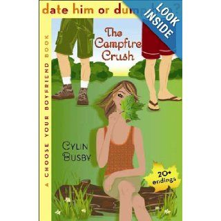 Date Him or Dump Him? The Campfire Crush: A Choose Your Boyfriend Book: Cylin Busby: 9781599900834: Books
