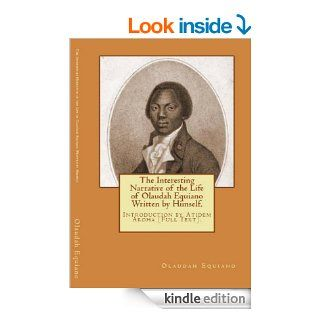 The Interesting Narrative of the life of Olaudah Equiano (Written by Himself). Introduction by Atidem Aroha. (Annotated) eBook Olaudah Equiano, Gustavus Vassa, Atidem Aroha Kindle Store