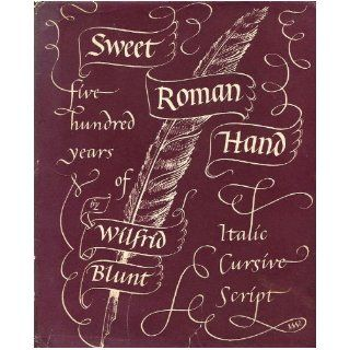 Sweet Roman hand Five hundred years of italic cursive script Wilfrid Blunt Books