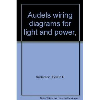 Audels wiring diagrams for light and power, : Edwin P Anderson: Books