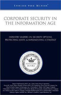 Corporate Security in the Information Age: Industry Leaders from Bose Corporation, Dow Jones, and more on Security Options, Protecting Assets, & Implementing a Strategy (Inside the Minds) (9781596221499): Aspatore Books Staff, aspatore Books